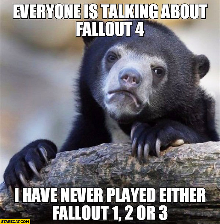 Everyone is talking about Fallout 4 I have never player either Fallout 1 2 or 3 sad bear