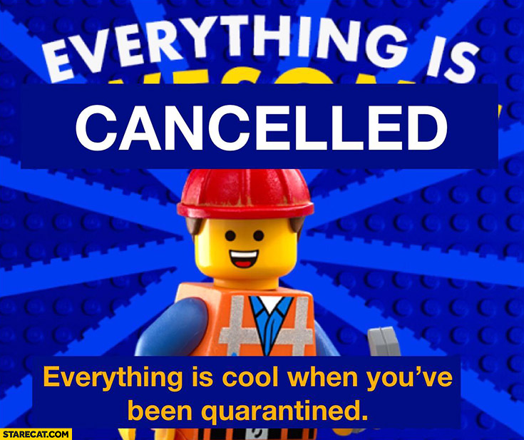 Everything is cancelled, everything is cool when you've been quarantined Lego