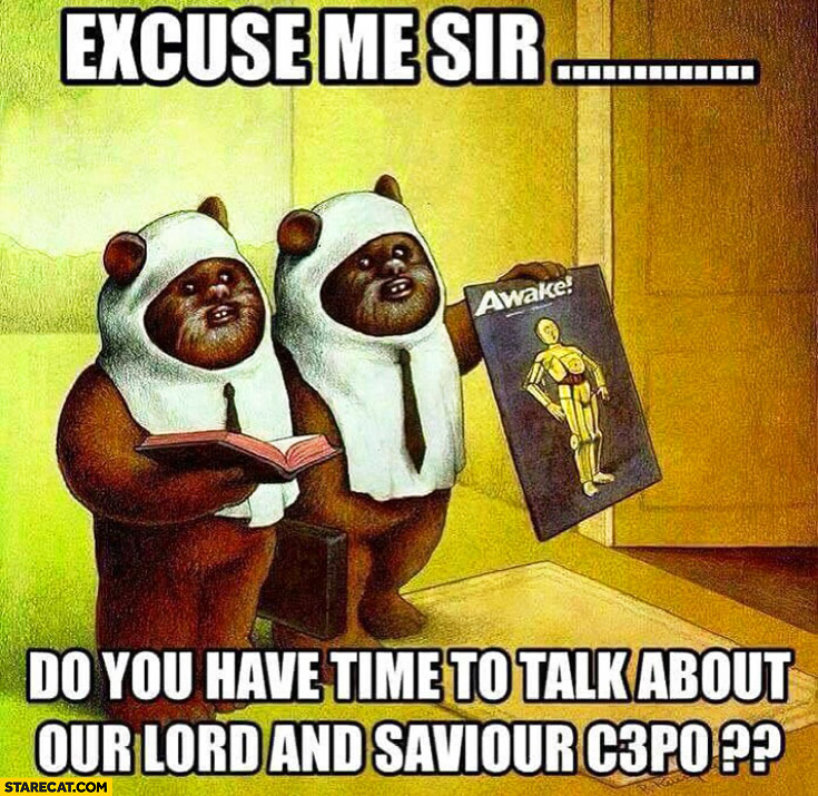 excuse me sir do you have time to talk about our lord and savior c3po ewoks star wars excuse me sir do you have time to talk about our lord and savior