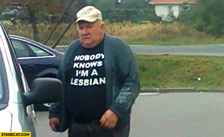 Fat man wearing nobody knows I'm a lesbian shirt
