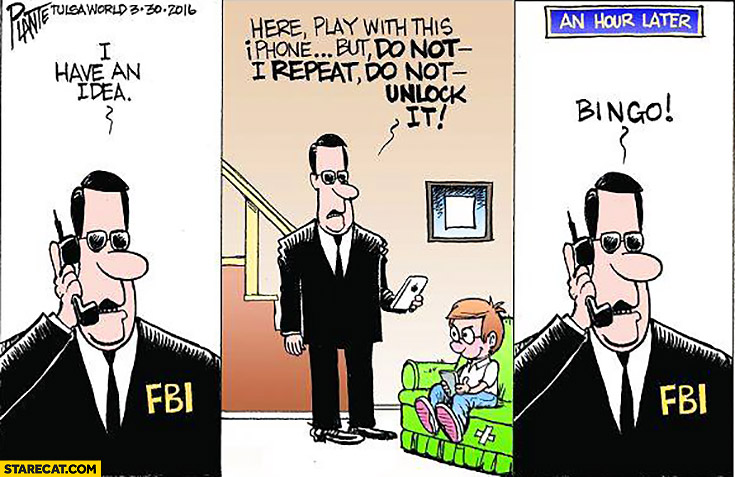 FBI unlocking iPhone kid play with this phone but do not unlock it, an hour later: bingo!