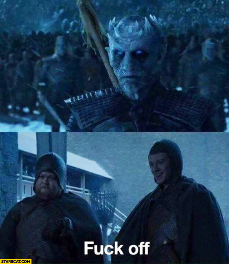 Fck off Night King Game of Thrones