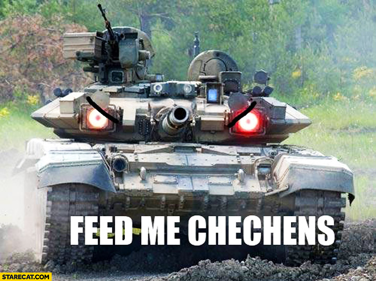 Feed me Chechens mad tank