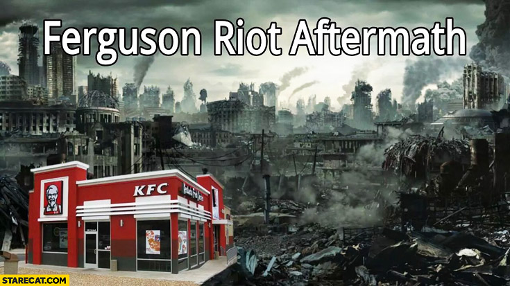 Ferguson riot aftermath only KFC survived