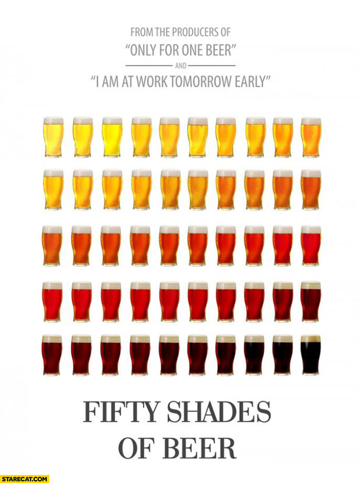Fifty shades of beer from producers of only for one beer I am at work tomorrow early