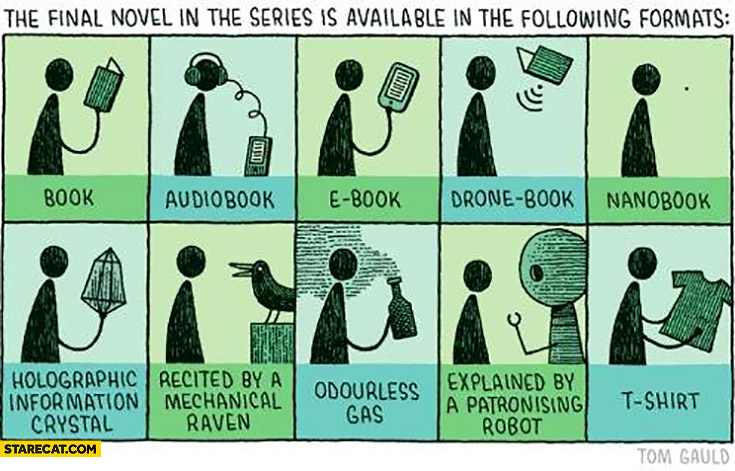 Final novel available in following formats: book, audiobook, e-book, drone-book, nanobook, holographic, recited by raven, odourless gas, explained by robot, t-shirt