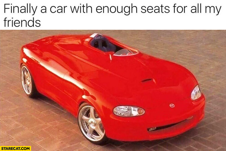 Finally a car with enough seats for all my friends single seat place