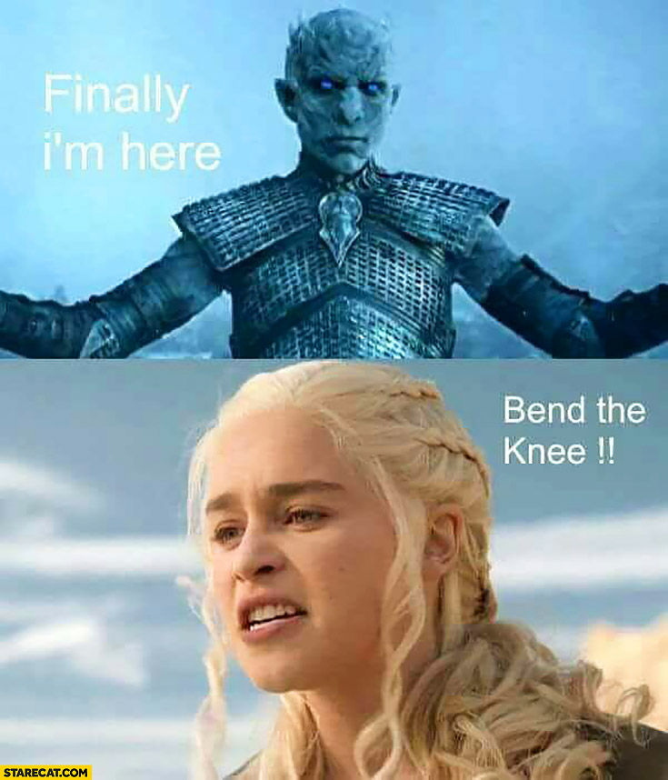 Finally I M Here Bend The Knee Daenerys Game Of Thrones