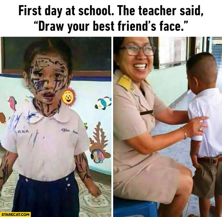 """First day at school the teacher said """"draw your best friends face"""""""