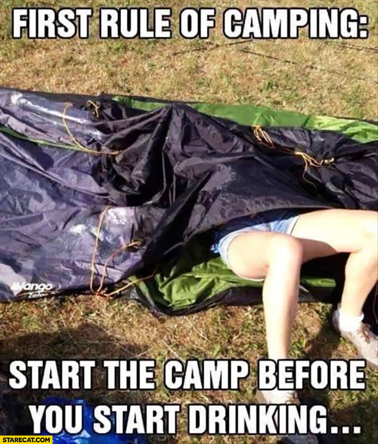 First rule of camping: start the camp before your start drinking