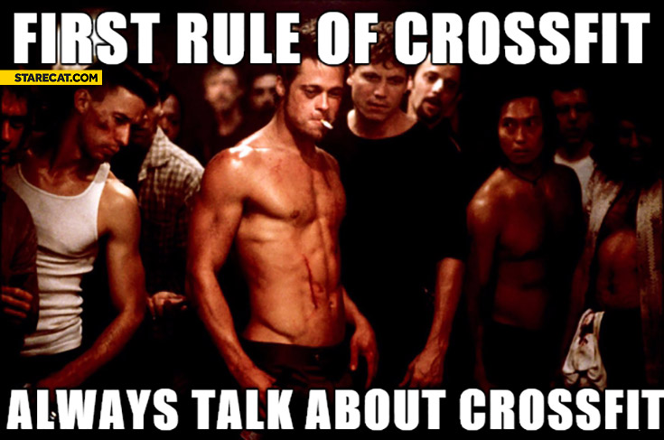 First rule of crossfit: always talk about crossfit. Fight Club meme