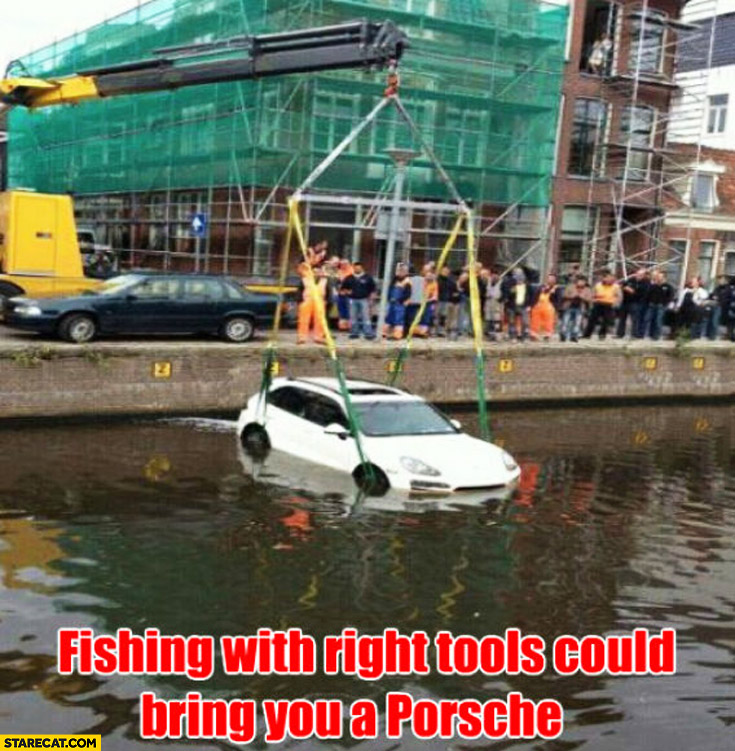 Fishing with right tools could bring you a Porsche