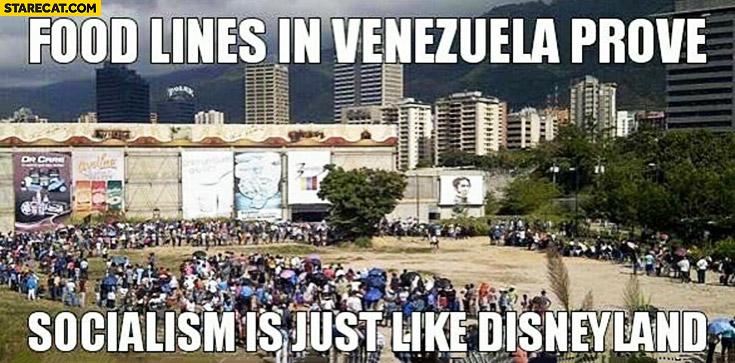 Food lines in Venezuela prove socialism is just like Disneyland