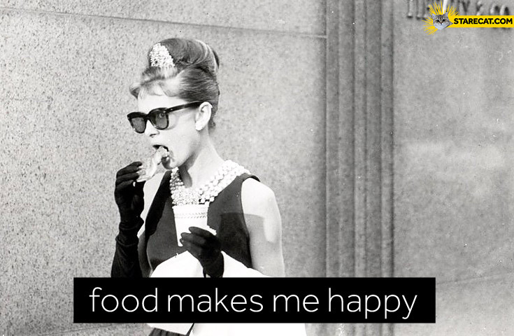 Food makes me happy Audrey Hepburn Breakfast at Tiffany's