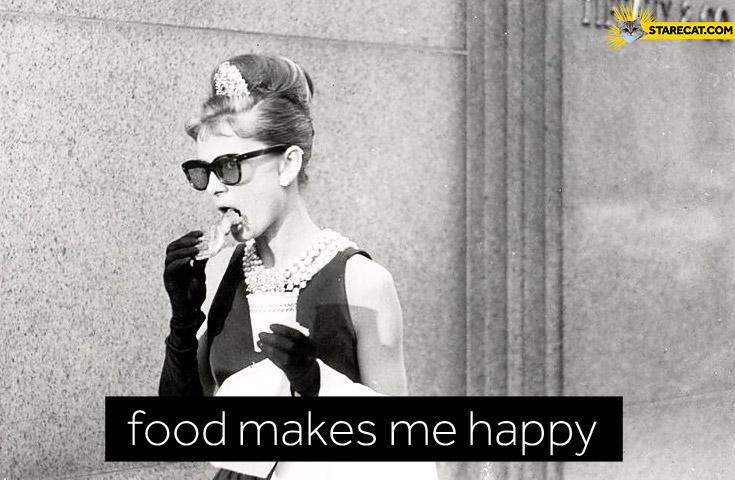 Food makes me happy Audrey Hepburn Breakfast at Tiffany's