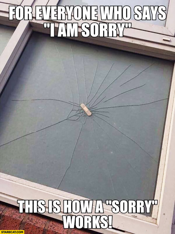 For everyone who says I am sorry. This is how a sorry works – patch on a broken window