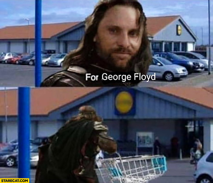 For George Floyd Aragorn looting shop lord of the rings