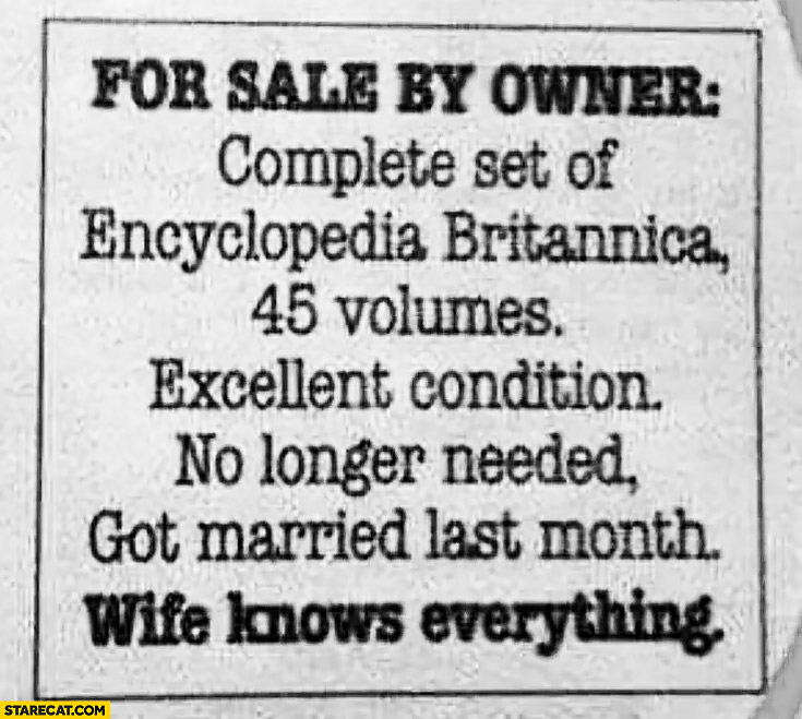 For sale complete set of encyclopedia Britannica, no longer needed, got married last month, wife knows everything
