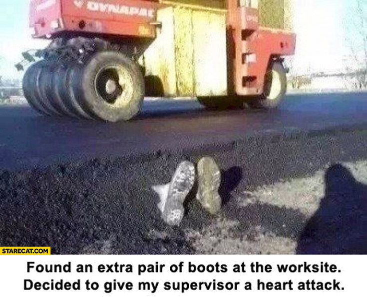 Found an extra pair of boots at the worksite decided to give my supervisor a heart attack trolling