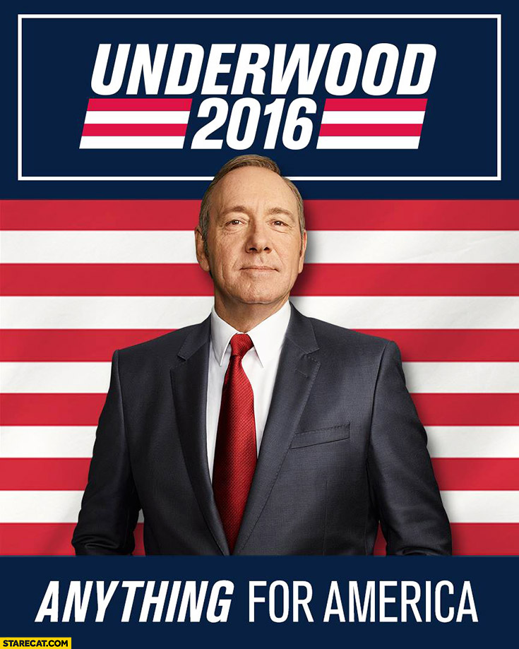 Francis Underwood 2016 campaign poster Anything for America House of Cards