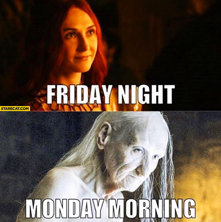Friday night, monday morning comparison Game of Thrones
