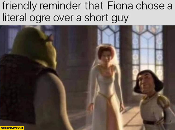 Friendly reminder that Fiona chose a literal ogre over a short guy