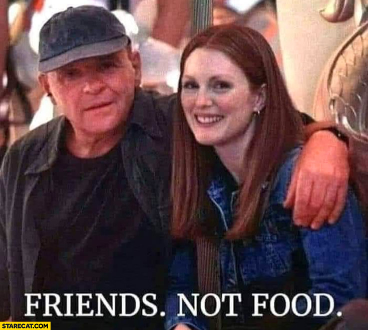 Friends not food Anthony Hopkins Hannibal Lecter