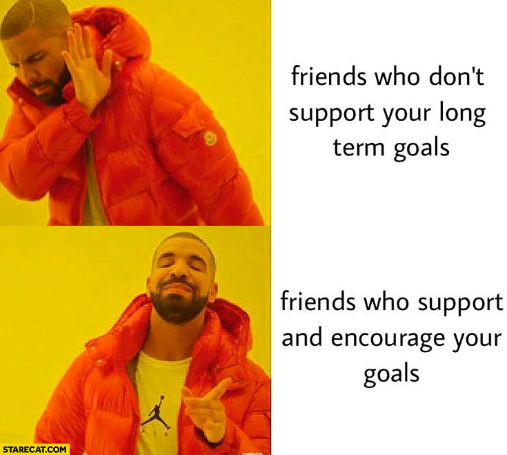 Friends who don't support your long term goals vs friends who support and encourage your goals Drake