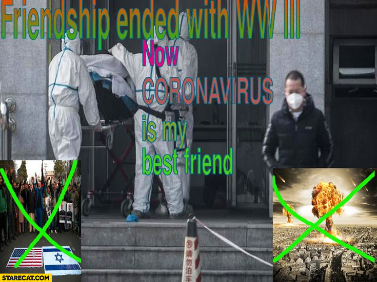 Friendship ended with war WW 3 now coronavirus is my best friend