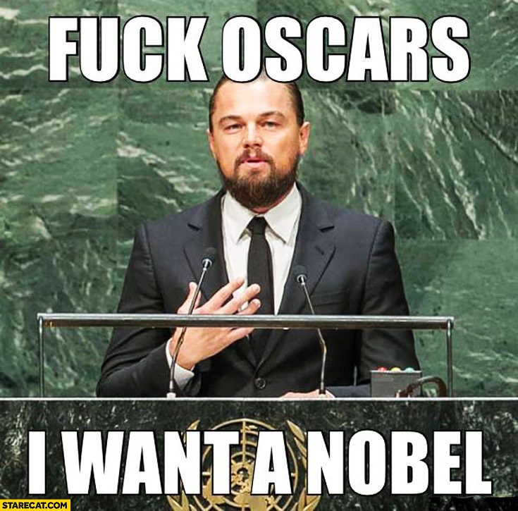 Fuck oscars I want a Nobel Leonardo DiCaprio
