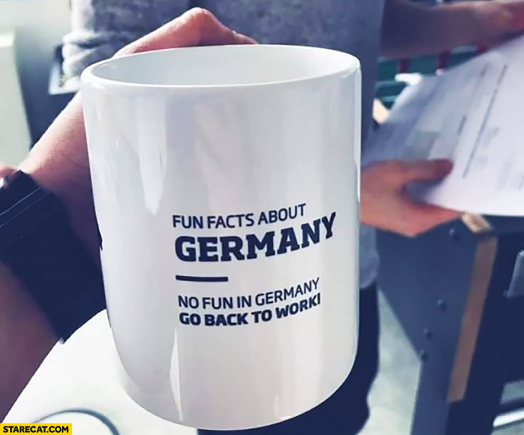 Fun facts about Germany: no fun in Germany, go back to work. Creavive mug cup