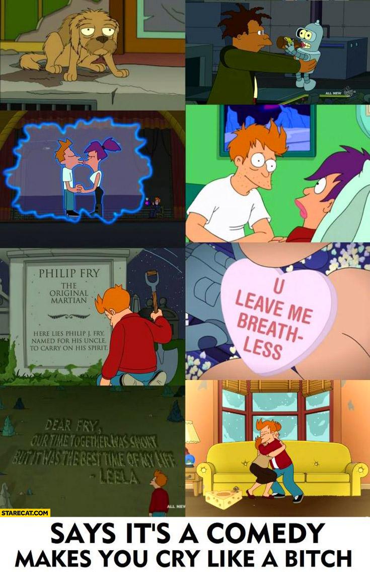 Futurama says it's a comedy makes you cry like a bitch