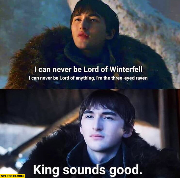 Game of Thrones Bran Stark I can never be lord of Winterfell king sounds good