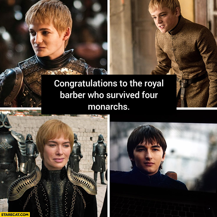 Game ofhrones congratulations to the royal barber who survived four monarchs