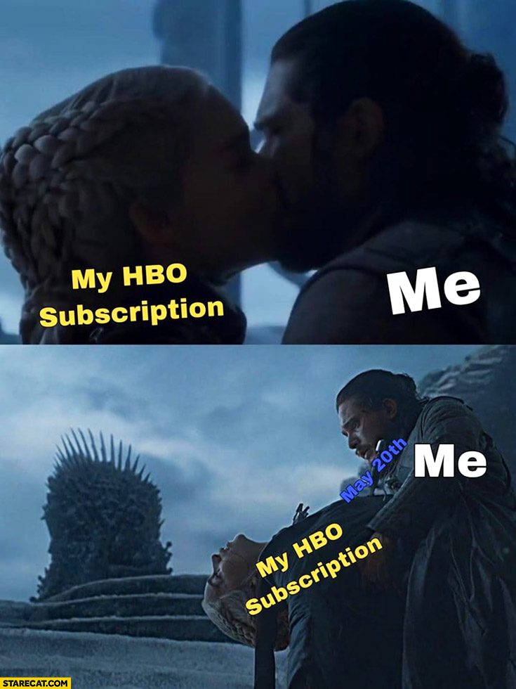 Game of Thrones my HBO subscription me kissing then killing Jon Snow Daenerys Khaleesi