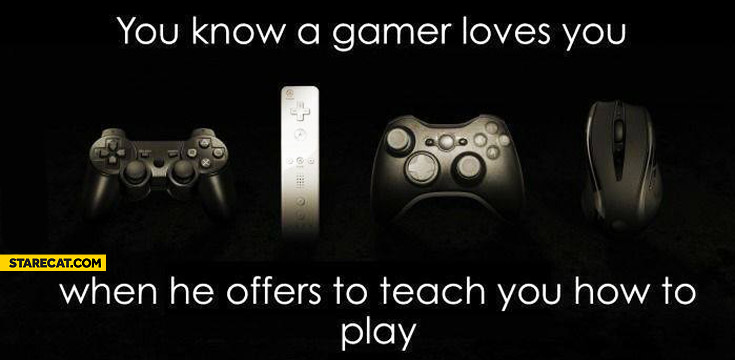 Gamer loves you when he offers to teach you how to play