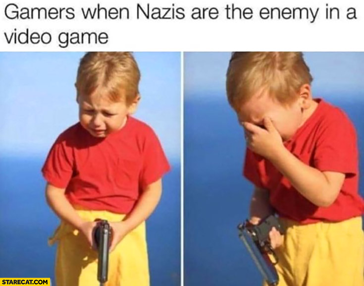 Gamers when Nazis are the enemy in a video game crying kid with a gun