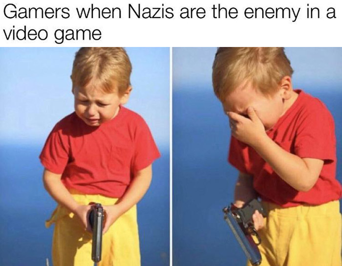 Gamers when Nazis are the enemy in a video game crying kid