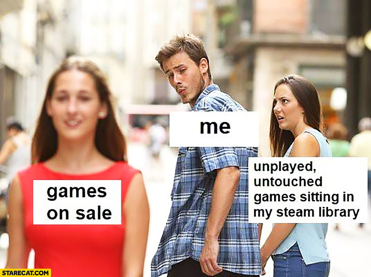 Games on sale, me, unplayed untouched games sitting in my steam library jelaous woman