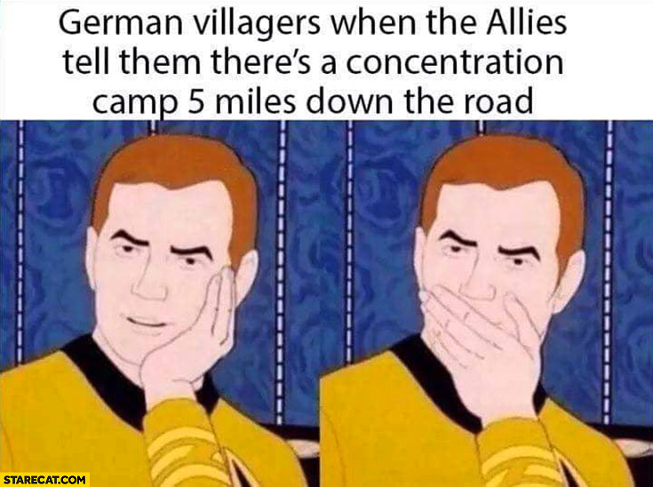 German villagers when the allies tell them there's a concentration camp 5 miles down the road