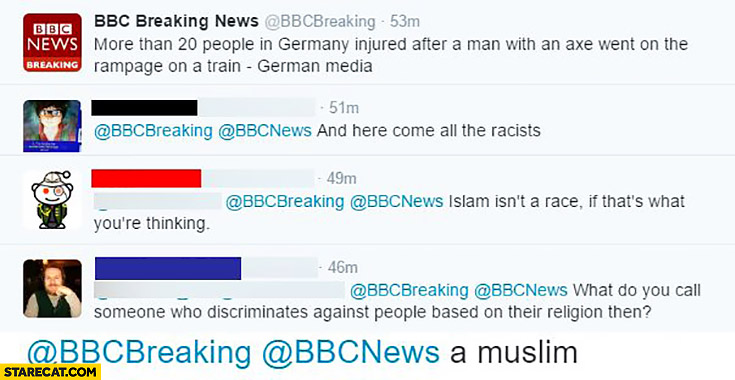 Germany axe rampage on a train: Here come all the racists. Islam isn't a race. What do you call someone who discriminates against people based on their religion? A muslim. BBC Twitter