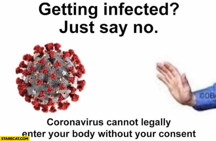 Getting infected? Just say no, coronavirus cannot legally enter your body without your consent