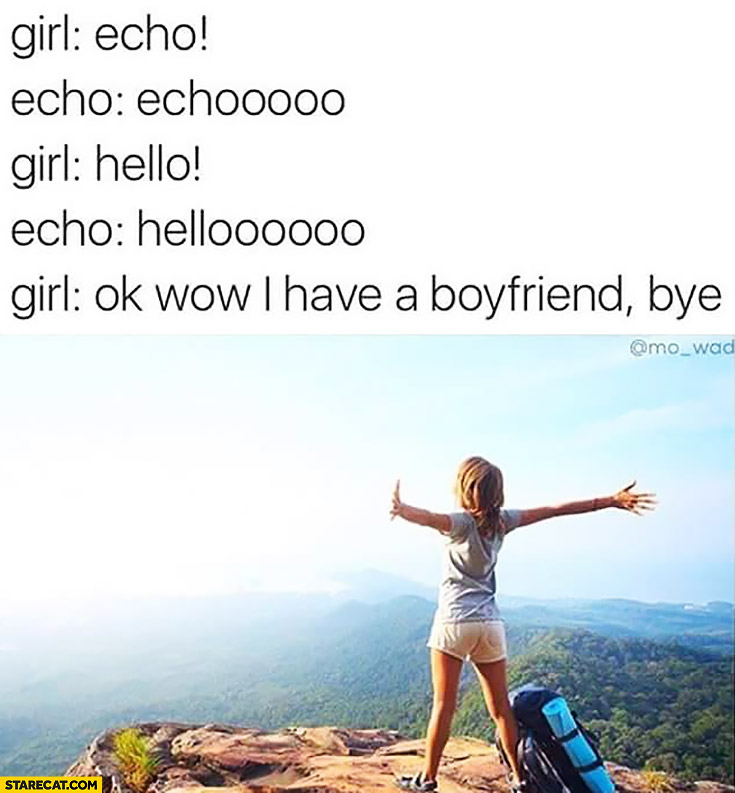Girl echo hello OK, wow I have a boyfriend bye