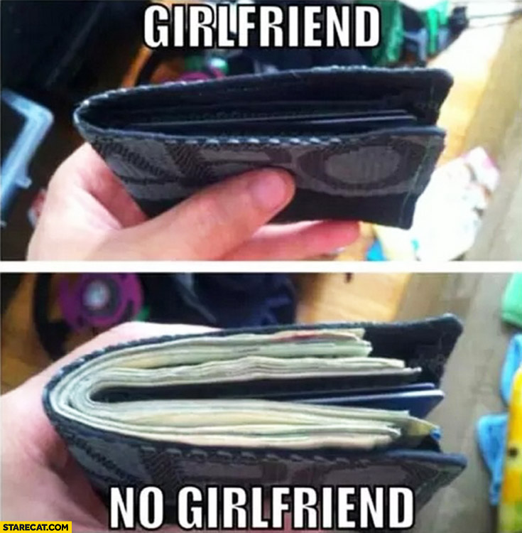 Girlfriend empty wallet, no girlfriend full wallet