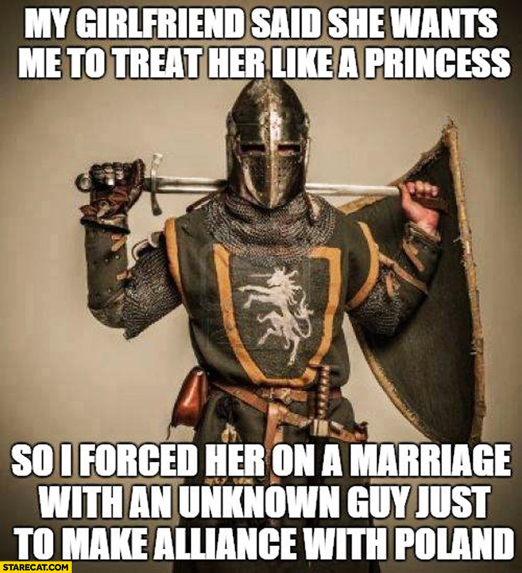 Girlfriend said she wants me to treat her like a princess so I forced her on a marriage with an unknown guy just to make alliance with Poland