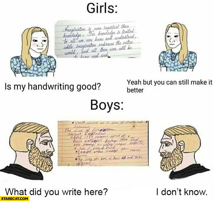Girls: is my handwriting good? Yeah but you can still make it better. Boys: what did you write here? I don't know