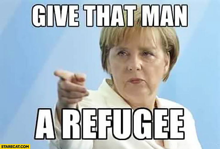 Give that man a refugee Angela Merkel
