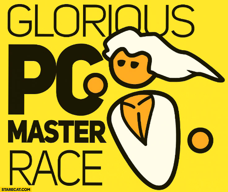 Glorious PC master race