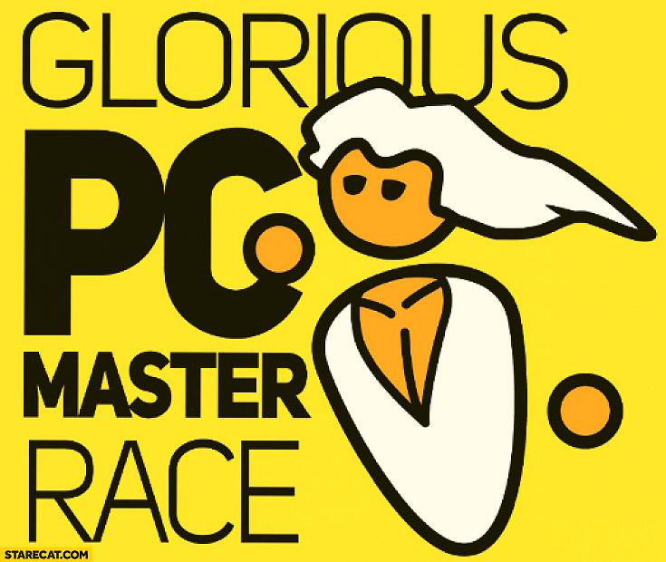 Glorious PC master race