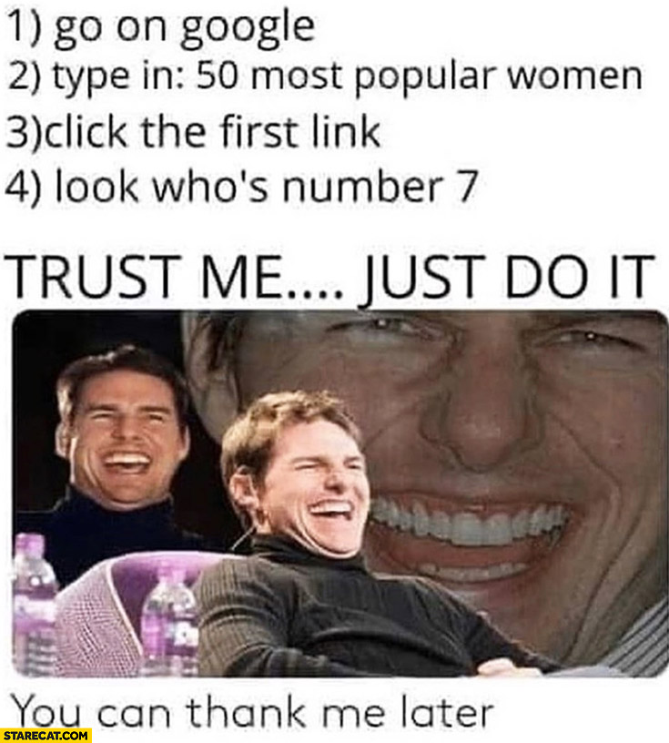 """Go on google, type in """"50 most popular women"""", click the first link, look who's number 7, trust me just do it Justin Bieber"""